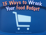 15 ways to wreck your food budget - tips for saving money