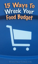 15 Ways to Wreck your Food Budget - Tips for Saving Money!