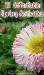 11 Awesome & Affordable Spring Activities For Your Family!