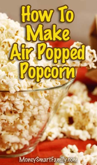 How to Make Scrumptious Air Popped Popcorn. #AirPoppedPopcorn