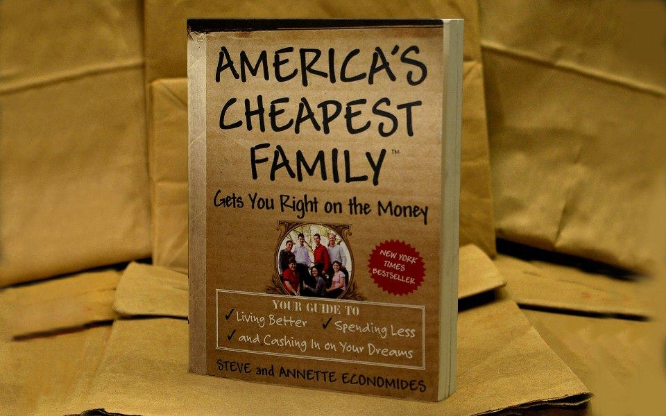 America's Cheapest Family Gets You Right on the Money, A New York Times Best Seller, by Steve & Annette Economides.