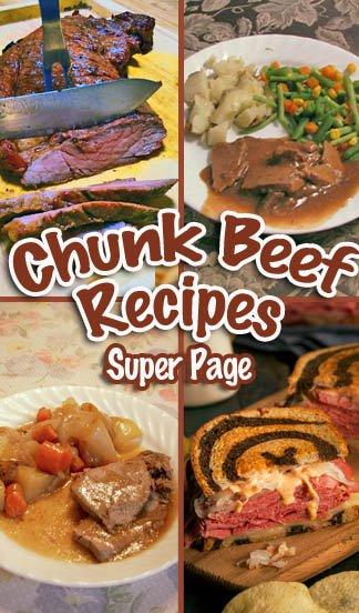 Chunk Beef Main Dish Recipes including Reuben Sandwiches, Pot Roast, Beef Stroganoff, Beef brisket & Teriyaki/ Wine Marinade.