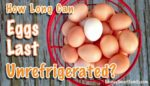 How long can eggs last unrefrigerated?