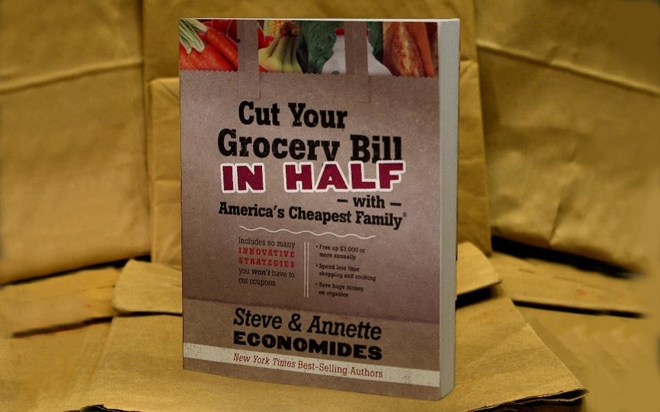Cut Your Grocery Bill in Half with America's Cheapest Family, by Steve & Annette Economides.