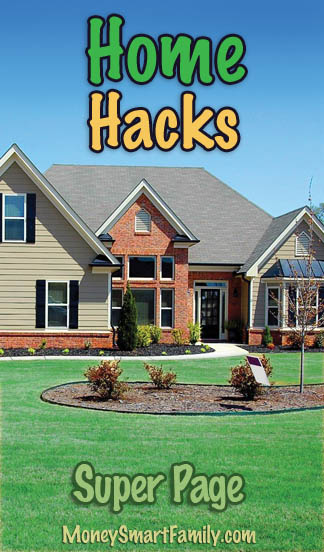 Home Hacks Super Page - Tips to help you save money for your home.