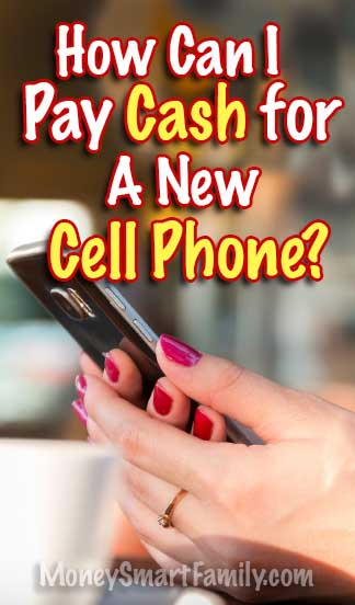 How can I afford to pay cash for a new cell phone?