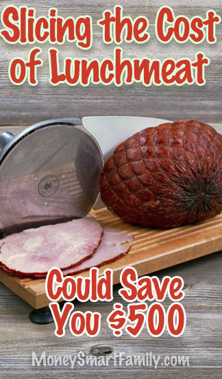 Slicing the cost of lunchmeat with a meat slicer can save you $500 per year,