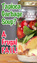 Soup From Leftovers? Tapioca/ Garbage Soup Recipe - a frugal fail story.